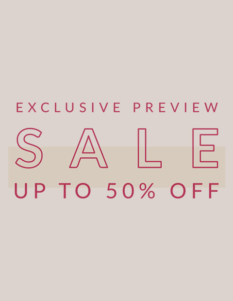 Exclusive Preview Up to 50% off Sale