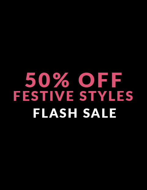 50% off Festive Styles