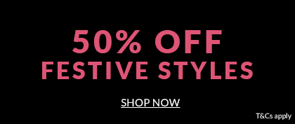 50% off all Festive Styles