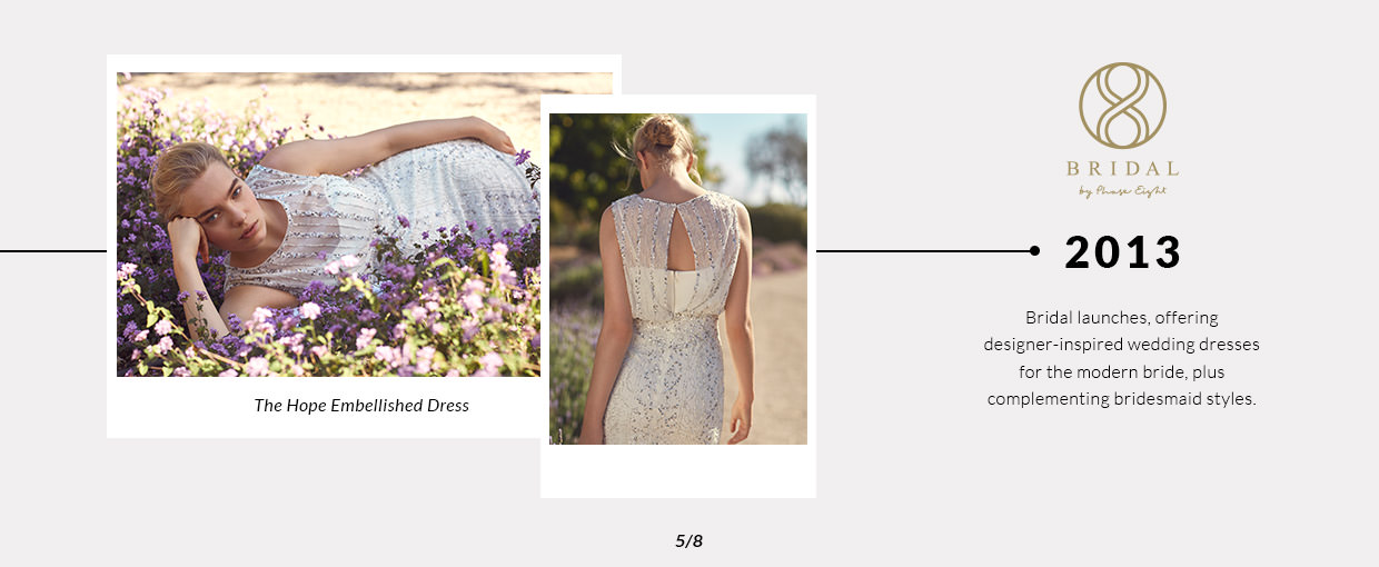 2013 - Bridal launches, offering designer-inspired wedding dresses for the modern bride, plus complementing bridesmaid styles