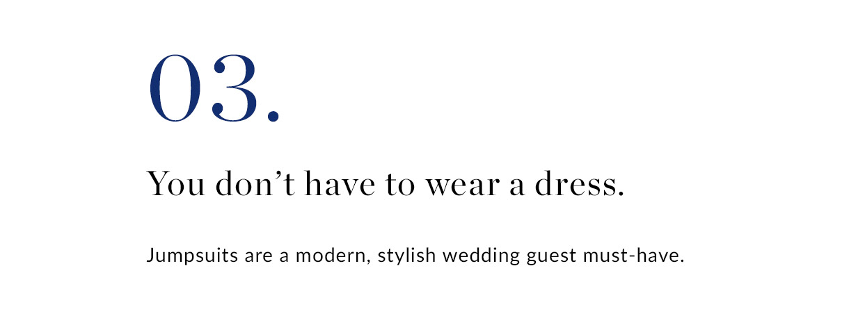 03. You don't have to wear a dress: Jumpsuits are a modern, stylish wedding guest must-have.